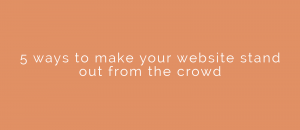 website stand out from the crowd