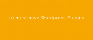 10 must have WordPress Plugins